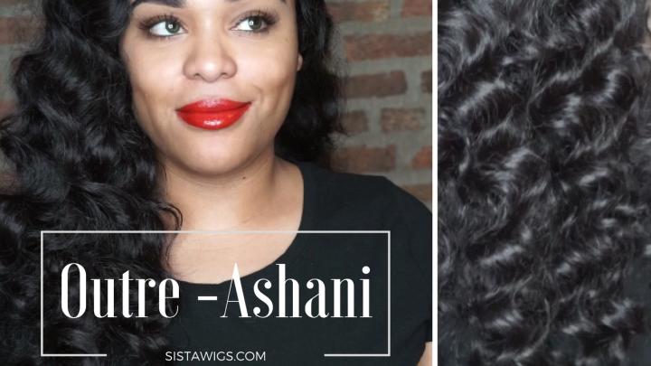 First Impression: Outre Ashani |SISTAWIGS.COM